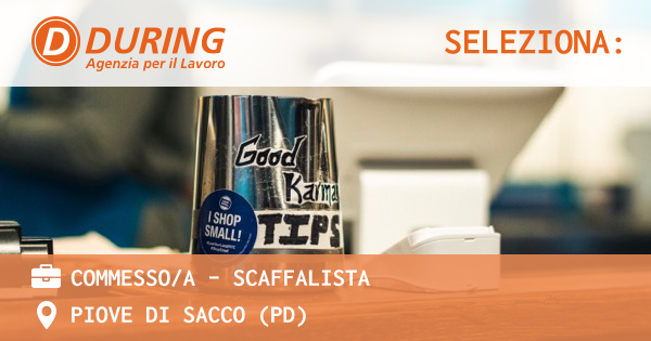 OFFERTA LAVORO - COMMESSO/A - SCAFFALISTA - PIOVE DI SACCO (PD)