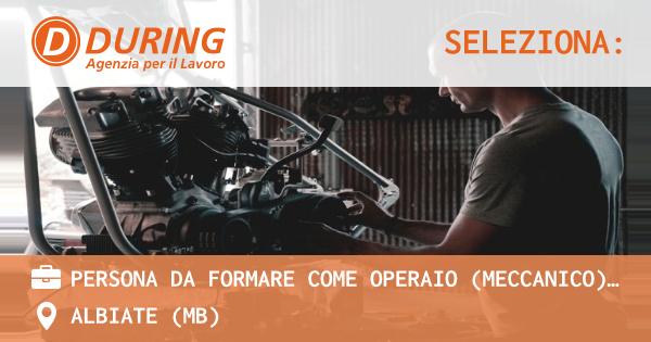 OFFERTA LAVORO - Persona da formare come operaio (meccanico) tessile - zona Rogeno (LC) - ALBIATE (MB)