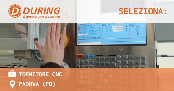 OFFERTA LAVORO - TORNITORE CNC - PADOVA (PD)
