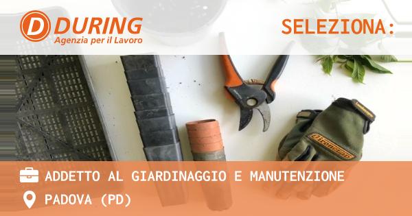 OFFERTA LAVORO - ADDETTO AL GIARDINAGGIO E MANUTENZIONE - PADOVA (PD)