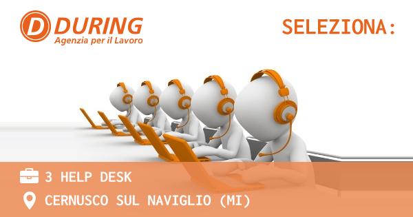 OFFERTA LAVORO - 3 HELP DESK - CERNUSCO SUL NAVIGLIO (MI)