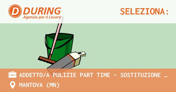 OFFERTA LAVORO - ADDETTO/A PULIZIE PART TIME - SOSTITUZIONE FERIE - MANTOVA (MN)