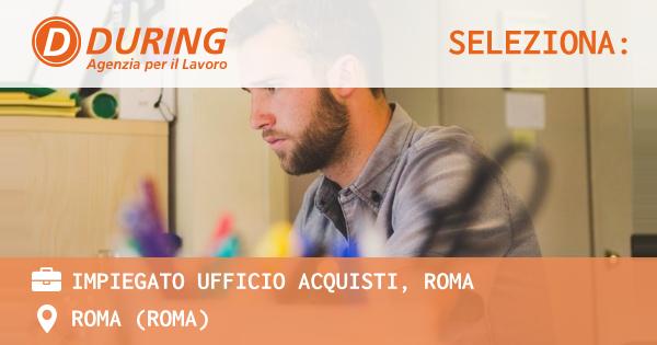OFFERTA LAVORO - IMPIEGATO UFFICIO ACQUISTI, ROMA - ROMA (Roma)