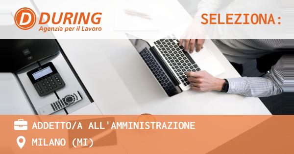 OFFERTA LAVORO - ADDETTO/A ALL'AMMINISTRAZIONE - MILANO (MI)