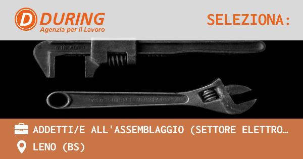 OFFERTA LAVORO - ADDETTI/E ALL'ASSEMBLAGGIO (settore elettromeccanico) - LENO (BS)