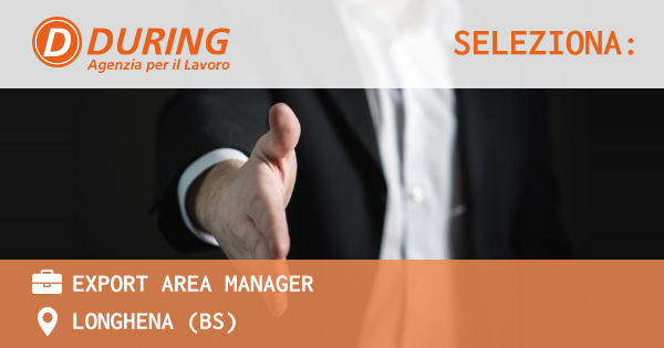 OFFERTA LAVORO - EXPORT AREA MANAGER - LONGHENA (BS)