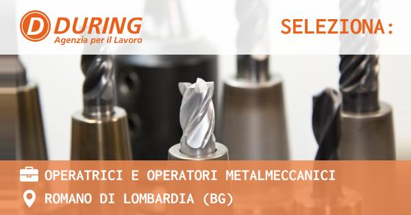 OFFERTA LAVORO - Operatrici e Operatori Metalmeccanici - ROMANO DI LOMBARDIA (BG)