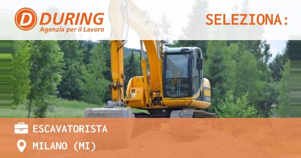 OFFERTA LAVORO - ESCAVATORISTA - MILANO (MI)