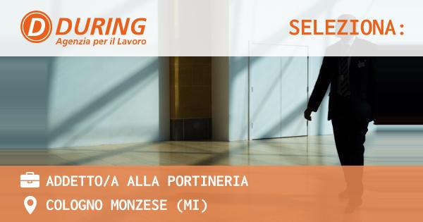OFFERTA LAVORO - ADDETTO/A ALLA PORTINERIA - COLOGNO MONZESE (MI)