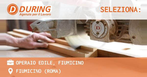 OFFERTA LAVORO - OPERAIO EDILE, FIUMICINO - FIUMICINO (Roma)