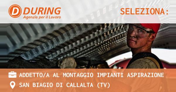 OFFERTA LAVORO - ADDETTO/A AL MONTAGGIO IMPIANTI ASPIRAZIONE - SAN BIAGIO DI CALLALTA (TV)