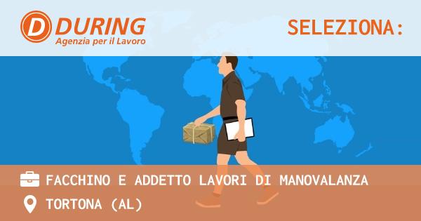 OFFERTA LAVORO - FACCHINO e ADDETTO LAVORI DI MANOVALANZA - TORTONA (AL)