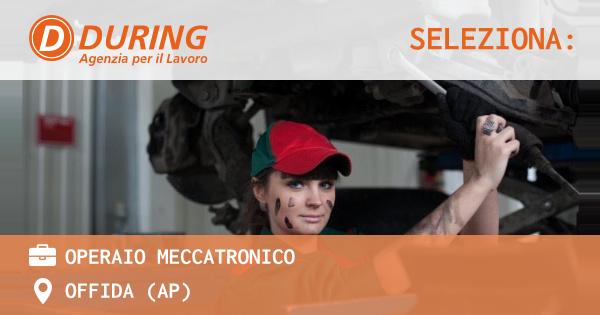 OFFERTA LAVORO - OPERAIO MECCATRONICO - OFFIDA (AP)