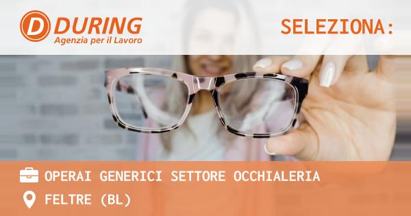 OFFERTA LAVORO - OPERAI GENERICI SETTORE OCCHIALERIA - FELTRE (BL)