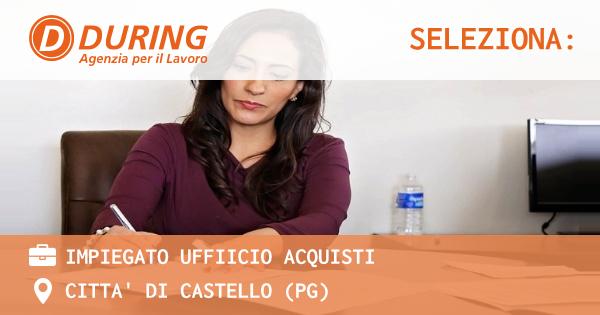 OFFERTA LAVORO - IMPIEGATO UFFIICIO ACQUISTI - CITTA' DI CASTELLO (PG)