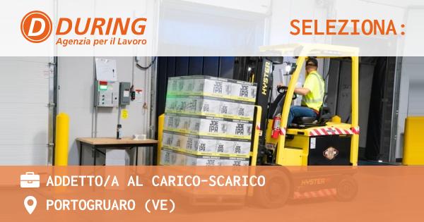 OFFERTA LAVORO - ADDETTO/A AL CARICO-SCARICO - PORTOGRUARO (VE)
