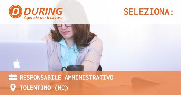 OFFERTA LAVORO - RESPONSABILE AMMINISTRATIVO - TOLENTINO (MC)