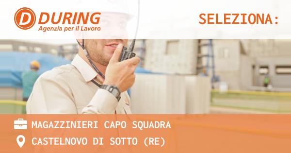 OFFERTA LAVORO - Magazzinieri Capo Squadra - CASTELNOVO DI SOTTO (RE)