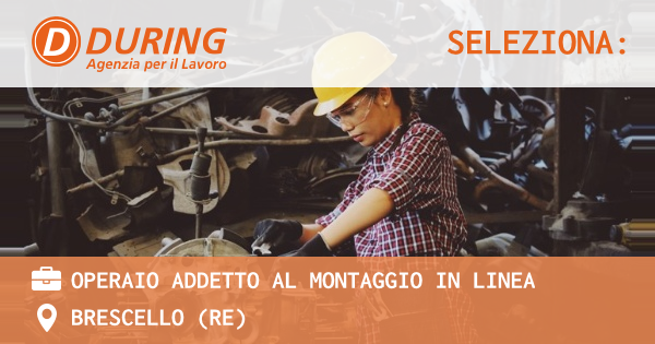 OFFERTA LAVORO - Operaio addetto al montaggio in linea - BRESCELLO (RE)
