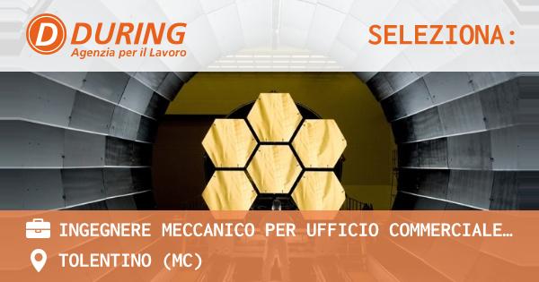 OFFERTA LAVORO - INGEGNERE MECCANICO per ufficio commerciale come PREVENTIVISTA - TOLENTINO (MC)