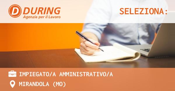 OFFERTA LAVORO - IMPIEGATO/A AMMINISTRATIVO/A - MIRANDOLA (MO)
