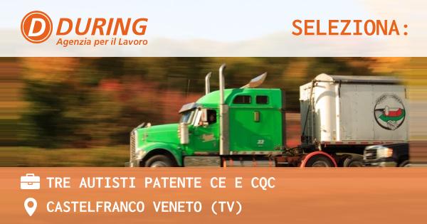 OFFERTA LAVORO - TRE AUTISTI PATENTE CE e CQC - CASTELFRANCO VENETO (TV)