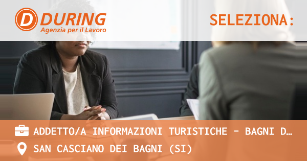 OFFERTA LAVORO - ADDETTO/A INFORMAZIONI TURISTICHE - BAGNI DI SIENA( SI) - SAN CASCIANO DEI BAGNI (SI)