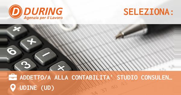 OFFERTA LAVORO - ADDETTO/A ALLA CONTABILITA' STUDIO CONSULENZA AZIENDALE - UDINE (UD)