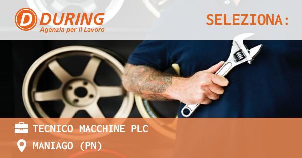 OFFERTA LAVORO - TECNICO MACCHINE PLC - MANIAGO (PN)