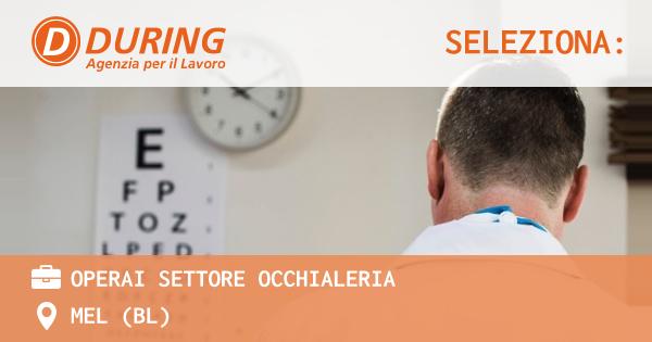 OFFERTA LAVORO - OPERAI SETTORE OCCHIALERIA - MEL (BL)