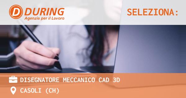 OFFERTA LAVORO - DISEGNATORE MECCANICO CAD 3D - CASOLI (CH)