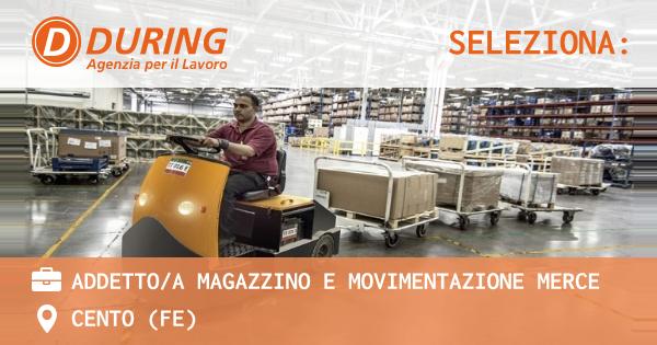OFFERTA LAVORO - ADDETTO/A MAGAZZINO E MOVIMENTAZIONE MERCE - CENTO (FE)