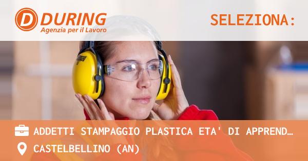 OFFERTA LAVORO - Addetti stampaggio plastica ETA' DI APPRENDISTATO - CASTELBELLINO (AN)