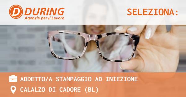 OFFERTA LAVORO - ADDETTOA STAMPAGGIO AD INIEZIONE - CALALZO DI CADORE (BL)
