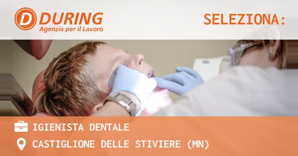 OFFERTA LAVORO - IGIENISTA DENTALE - CASTIGLIONE DELLE STIVIERE (MN)