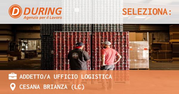 OFFERTA LAVORO - ADDETTO/A UFFICIO LOGISTICA - CESANA BRIANZA (LC)
