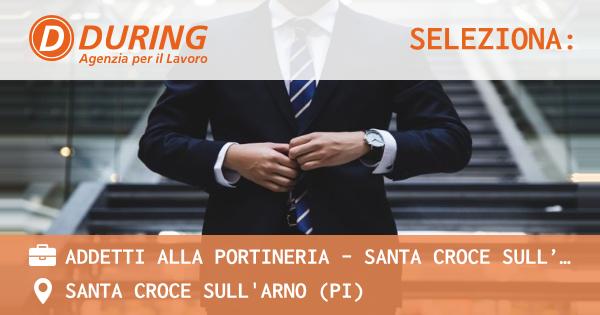 OFFERTA LAVORO - ADDETTI ALLA PORTINERIA - Santa Croce Sull'Arno (Pi) - SANTA CROCE SULL'ARNO (PI)
