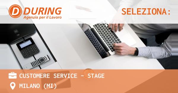 OFFERTA LAVORO - CUSTOMERE SERVICE - STAGE - MILANO (MI)