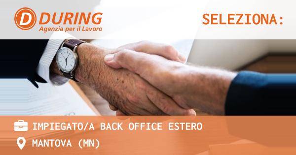 OFFERTA LAVORO - IMPIEGATO/A BACK OFFICE ESTERO - MANTOVA (MN)
