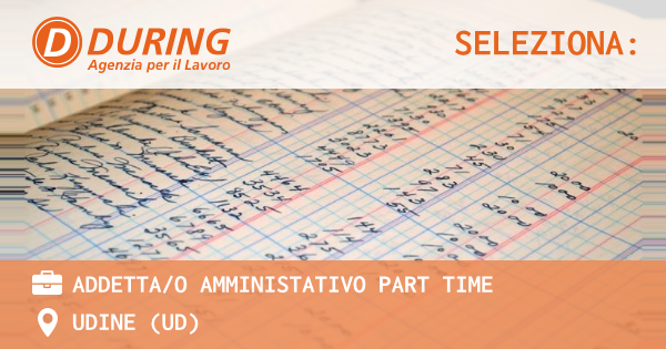 OFFERTA LAVORO - ADDETTA/O AMMINISTATIVO PART TIME - UDINE (UD)