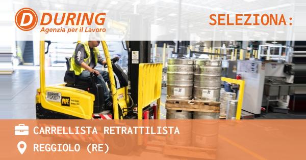 OFFERTA LAVORO - Carrellista Retrattilista - REGGIOLO (RE)