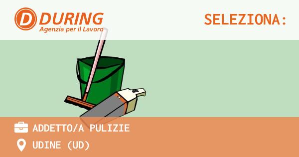 OFFERTA LAVORO - ADDETTO/A PULIZIE - UDINE (UD)