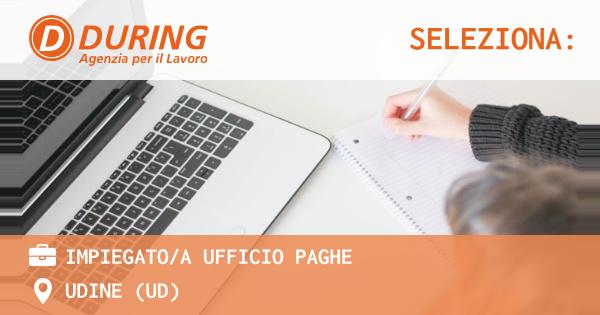 OFFERTA LAVORO - IMPIEGATO/A UFFICIO PAGHE - UDINE (UD)