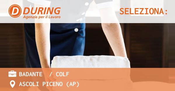 OFFERTA LAVORO - BADANTE  / COLF - ASCOLI PICENO (AP)