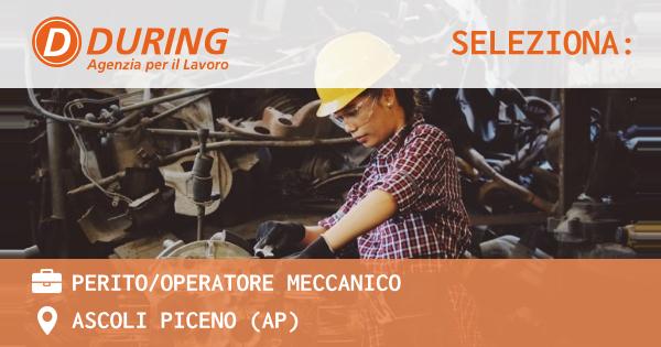 OFFERTA LAVORO - PERITO/OPERATORE MECCANICO - ASCOLI PICENO (AP)