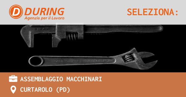 OFFERTA LAVORO - ASSEMBLAGGIO MACCHINARI - CURTAROLO (PD)