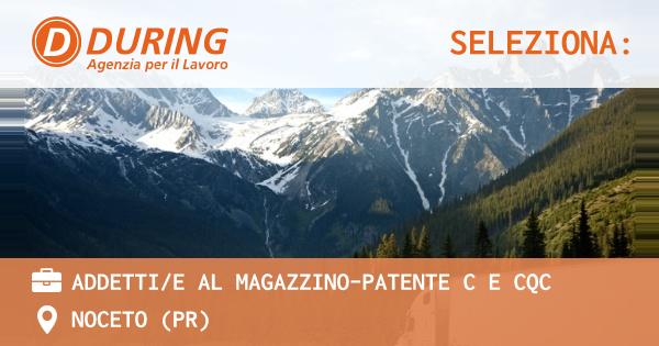 OFFERTA LAVORO - Addetti/e al magazzino-Patente C e CQC - NOCETO (PR)