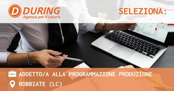 OFFERTA LAVORO - ADDETTO/A ALLA PROGRAMMAZIONE PRODUZIONE - ROBBIATE (LC)