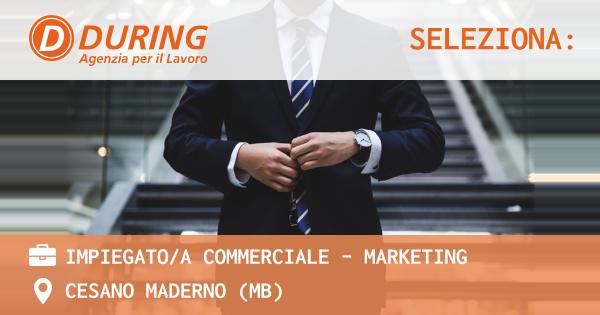 OFFERTA LAVORO - IMPIEGATO/A COMMERCIALE - MARKETING - CESANO MADERNO (MB)