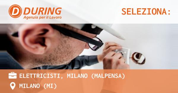 OFFERTA LAVORO - ELETTRICISTI, MILANO (MALPENSA) - MILANO (MI)